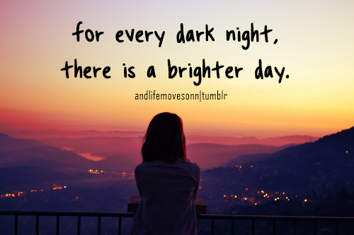 Happiness Quotes Tumblr Behappy Happy Nothing World: For Every Dark Night, There Is A Brighter Day…